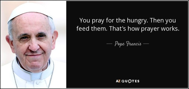 quote-you-pray-for-the-hungry-then-you-feed-them-that-s-how-prayer-works-pope-francis-81-13-03